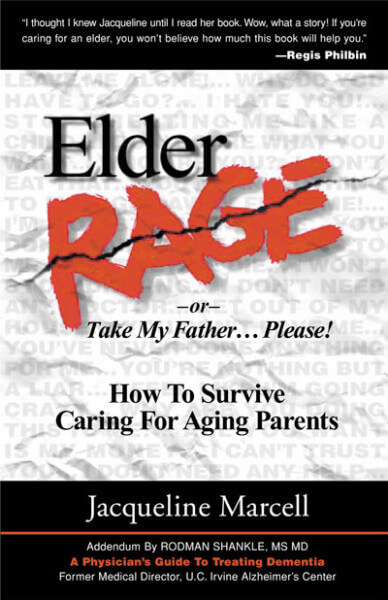 Elder Rage or Take My Father Please!: How to Survive Caring for Aging Parents
